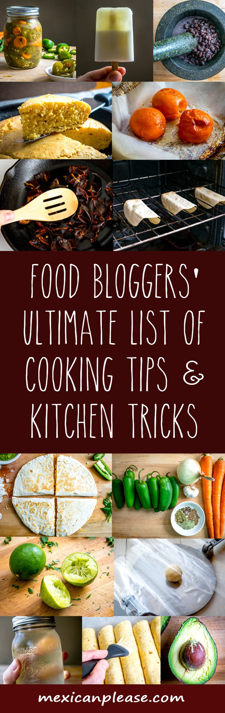 A wealth of food blogger knowledge distilled into an easily digestible list of cooking tips and kitchen tricks. Over 150 cooking tips in the list! mexicanplease.com
