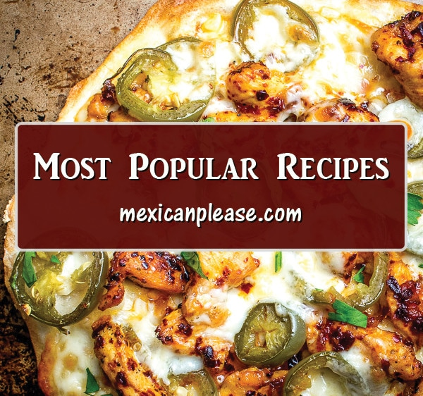the most popular recipes on mexicanplease.com