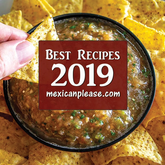 These are the best recipes on Mexican Please for 2019 -- I hope you enjoy them!! mexicanplease.com